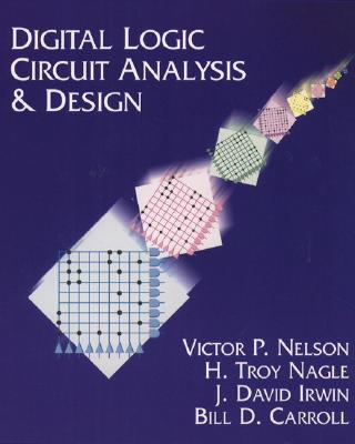 Digital Logic Circuit Analysis and Design By Nelson, Victor P./ Nagel, Troy H./ Irwin, J. David (CON)